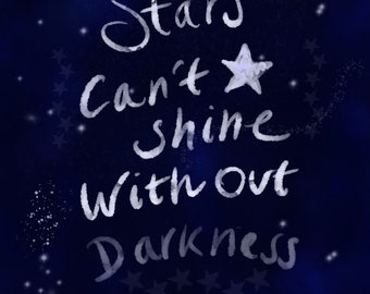 Stars can't shine with out darkness PRINT