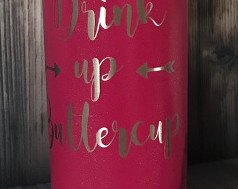 20 OZ Painted Tumbler ~ Drink Up Buttercup