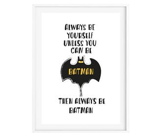 Always Be Yourself Or Be Batman Nursery Wall Art - Instant Download