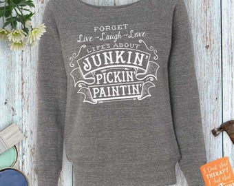 Junkin' Pickin' Paintin' Ladies Sweatshirt, Flea Market Shirt, Vintage Market shirt Ladies or Women's wide neck sweatshirt