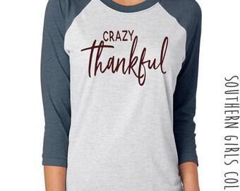 Crazy Thankful Shirt - Thankful Raglan Tee - Crazy Thankful Baseball shirt - Thanksgiving Shirt - Thanksgiving Raglan - Southern Girls brand