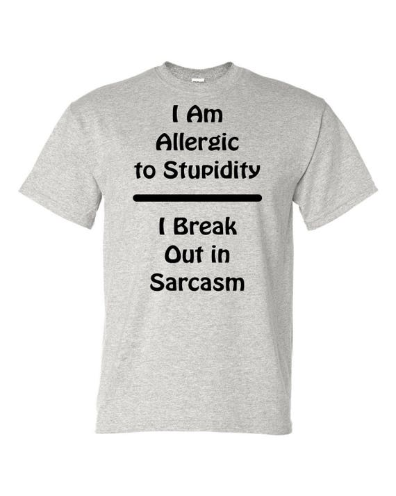 I am allergic to Stupidity shirt, funny shirt, LOL shirt, popular shirt, trending top, graphic tee shirt,