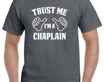Chaplain Shirt-Trust Me I'm A Chaplain Gift for Him or Her Men Womens T Shirt