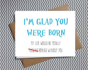 funny birthday card, funny best friend birthday card, I'm glad you were born.