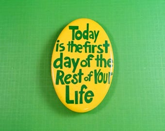 """SENTIMENTAL QUOTE  Pinback BUTTON """"Today is the first day of the Rest of Your Life"""" Vintage"""
