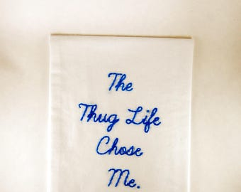 Thug Life - Embroidered Kitchen Towel - Tupac - The Thug Life Chose Me - I Didn't Chose the Thug Life