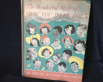 The Wonderful Story of How You Were Born by Sidonie M. Gruenberg,Illustrated by Hildegard Woodward Hardback Book, 1953