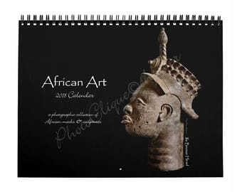 2018 African Art Monthly Wall Calendar / Unique Collection of Images of Authentic African Masks and Sculptures