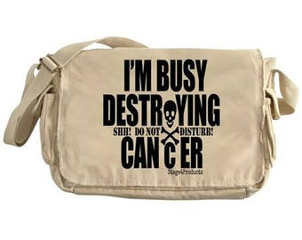 Shh! Do Not Disturb! I'm Busy Destroying Cancer (w/skull & crossbones) Snarky Messenger Bag by Stage4Products- Killin' that tumor with humor