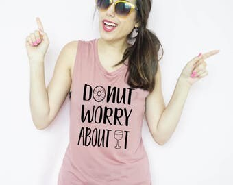 Free Shipping, Donut Worry about it Muscle Tank, S-XL, Workout Tank, Champagne, Donut Shirt, Brunch Shirt, Mimosa Shirt, Wine Shirt
