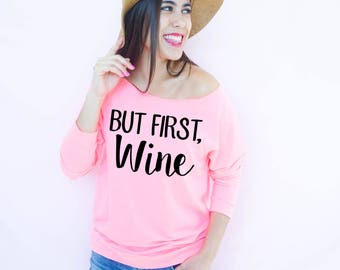 But First, Wine, Wine Drinking Shirt, Wine Tasting Shirt, Winery Tour, Funny Sweatshirt, Wine Sweatshirt, Funny Mom Shirt, Funny Mom gift