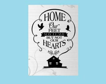 Home, our feet may leave but not our hearts, Vinyl Wall Decal