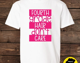Fourth Grade Hair Don't Care, Back to School Shirt, Funny Back to school shirt.