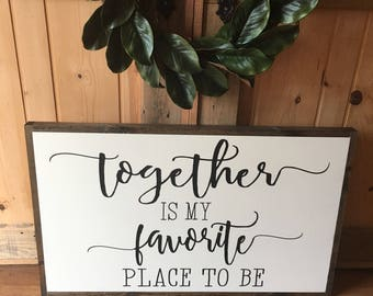 Together is my Favorite Place to be   White wood framed sign