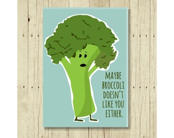 Maybe Broccoli Doesn't Like You Either, Funny Magent, Veggie, Gift for Vegetarian, Hostess Gifts Under 10, Pun, Veggie Hater, Vegetables Art