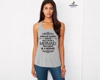 Mermaid. Always Be Yourself. Be A Mermaid. Mermaid Tank Top. Flowy Tank Top. Mermaid Shirt. Always Be A Mermaid.