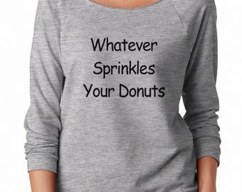 Whatever Sprinkles Your Donut Tshirt Gifts Donut Care Shirt Funny Sayings Tumblr Shirt Off Shoulder Shirt Teen Sweatshirt Women Sweatshirt