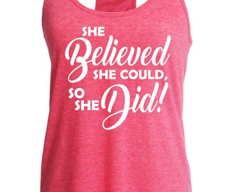 Fast shipping!!  Workout tank. She believed she could so she did.  Fitness top.  Racerback style.  Funny gym tank. Workout.  Running tank