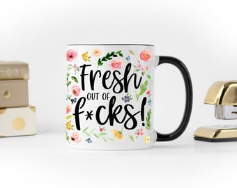 Fresh Out of F*cks Coffee Mug | Funny Coffee Mug | Floral Swear Word Mug | Sassy Mug | Curse Word Mug | Bad Word Mug | Unique Coffee Mug