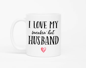 I Love My Smokin Hot Husband Mug,Wife Mug,Funny Wife Gift,Valentines Day Gift For Wife,Valentines Day Mug,Gift For Her,Anniversary Mug