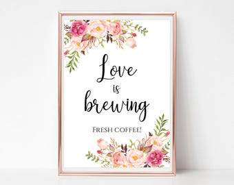 Wedding Love is brewing sign Floral coffee bar decoration signage 8x10 5x7 4x6 PDF JPEG Instant download