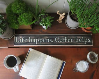 Life Happens Coffee Helps Sign. Funny Sign. Rustic Coffee Sign. Coffee Bar. Coffee Shop Sign. Funny Sign. Kitchen Decor. Farmhouse Kitchen