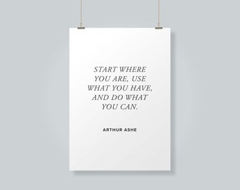 Arthur Ashe Quote | Start Where You Are, Use What You Have, And Do What You Can | Wall Decor | Digital Download Print Quote Desk Art