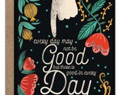 Encouragement Card   Sympathy Card   Inspirational Quote Card   Every Day May Not Be Good But There Is Good In Every Day