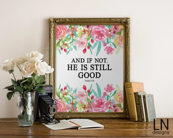 Instant 'And if not, He is still good' Scripture Daniel Printable Art  8x10 Home Decor Nursery Art Watercolor Florals