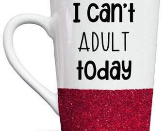 I Can't Adult Today Glitter Ceramic Coffee Mug! 14 oz!