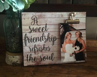 Friend Picture Frame, Gift For Sister, Gift For Best Friend, A Sweet Friendship Refreshes the Soul. Wedding Gift, Bridesmaid Gift