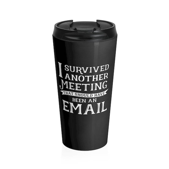 Travel Mug Survived Another Meeting That Should Have Been an Email Stainless Steel Travel Mug