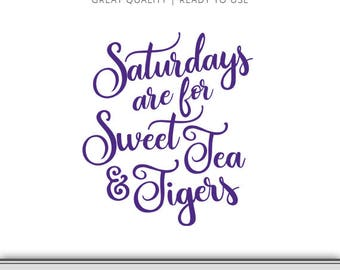 Saturdays are for Sweet Tea & Tigers - Louisiana State Graphic - Digital Download - LSU svg - Geaux Tigers Cut File - Louisiana SVG