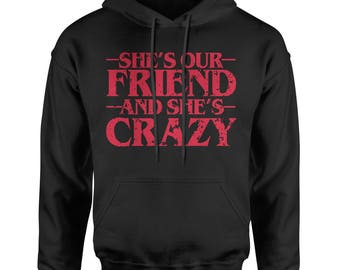 She's Our Friend And She's Crazy Adult Hoodie Sweatshirt