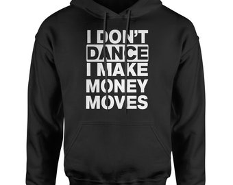 I Don't Dance I Make Money Moves Adult Hoodie Sweatshirt