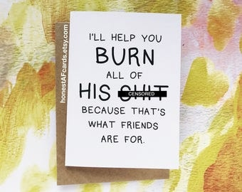 Funny Break up Card - Funny Divorce Card - Funny Dumped Card - I'll Help You Burn His Sh*t -