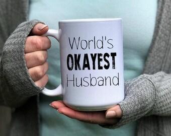 Okayest Husband, Worlds Okayest Mug, Hot Husband Mug, Worlds Best Husband, Hubby Mug, Appreciation Mug, Greatest Husband, Worlds Okayest