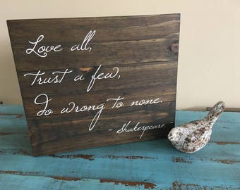 Love All, Trust a Few, Do Wrong to None Shakespeare Inspirational Pallet-Style Rustic Wood Sign/Hand Painted Wood Sign
