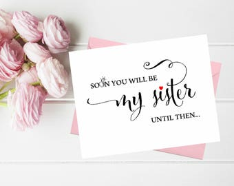 Soon you will be my sister until then Funny Asking Bridesmaid. Bridesmaid proposal card Maid of honor Matron. Sister in law proposal card