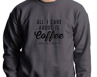 SweatshirtAll I Care About is Coffee Crewneck Coffee Lover Happy Caffeine Sweatshirt