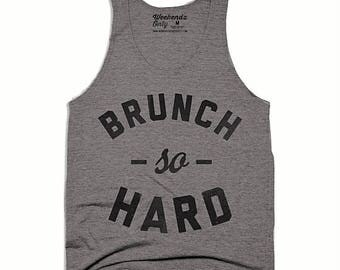 FLASH SALE Brunch So Hard Tank Top - Brunch Tank Top - Funny Shirts - Funny Tank Tops - Unisex Tri Blend Tank Top