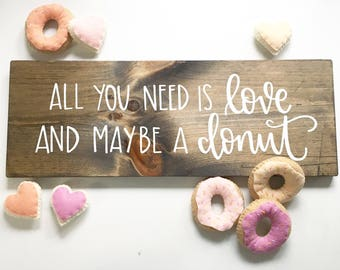 All You Need Is Love And Maybe A Donut - Wood Sign