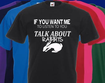 If you want me to listen to you..TALK about Rabbits Slogan t-shirt