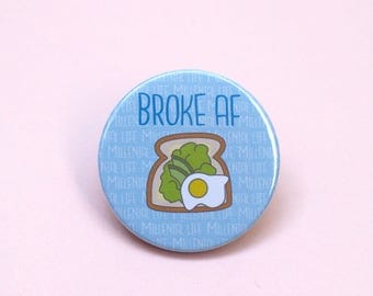Broke AF Avocado Toast Button Badge Avocado and eggs Brunch pin Avocado pin Avo toast pin Millennial pin Funny pin Gifts under 5 Funny gift