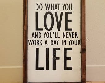 Do What You Love and You'll Never Work a Day in Your Life, Distressed, Farmhouse Style, Hand Painted Sign.