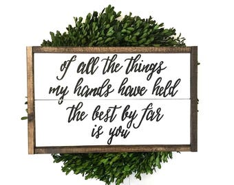 Of All The Things My Hands Have Held, The Best By Far Is You Handcrafted Wooden Sign