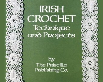 Irish Crochet: Techniques and Projects, by Priscilla Publishing Co.