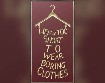 Life's too short to wear boring clothes Carved sign.  Great LulaRoe decor, LulaRoe client gifts, LulaRoe giveaways.