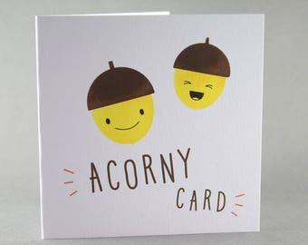 Birthday Card, Corny Birthday Card, Acorn Card, Funny Birthday Card, Fun Birthday Card, Acorn Birthday Card, Screen Printed Card