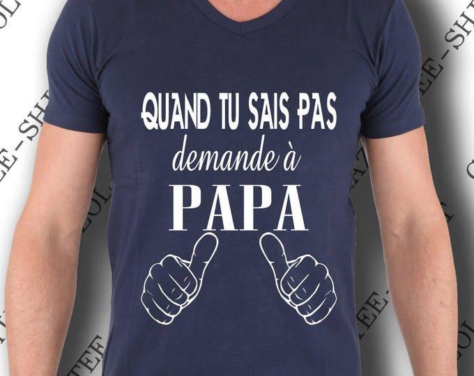 T-shirt Quand tu sais pas, demande a papa. Cadeau papa